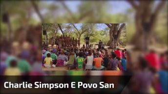Charlie Simpson E Povo San - Walking With The San, Música Incrível!