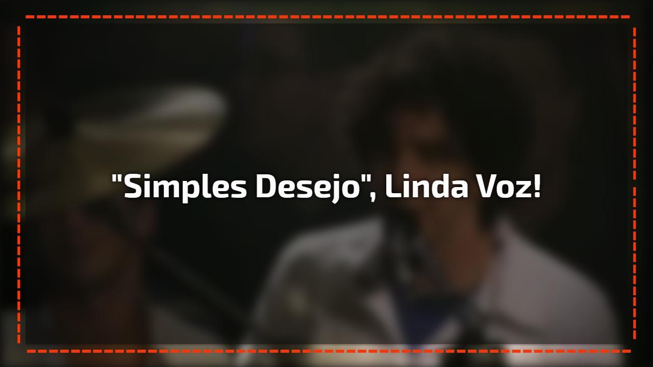 """""""Simples Desejo"""", linda voz!"""