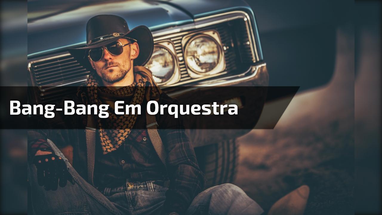 Bang-Bang em Orquestra