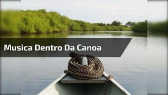 Musica Dentro Da Canoa, Porque Para Cantar Não Tem Hora E Nem Lugar!
