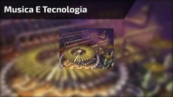 Musica E Tecnologia - Uma Combinação Que Dá Muito Certo, Confira!