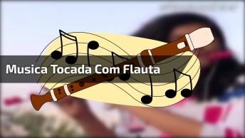 Musica Linda Tocada Com Flauta, Ela Relaxa Os Ouvidos, Ouça!