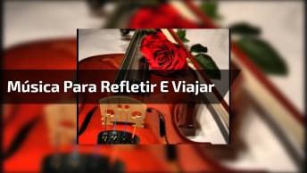 Música Para Refletir E Viajar, Ouça O Som Do Violino Que Lindo. . .