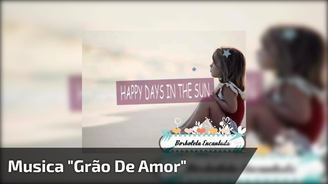"""Musica """"Grão de Amor"""""""