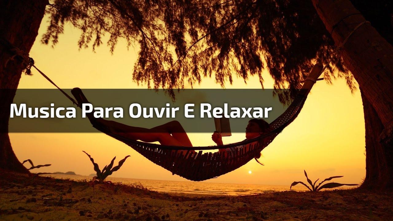 Musica para ouvir e relaxar