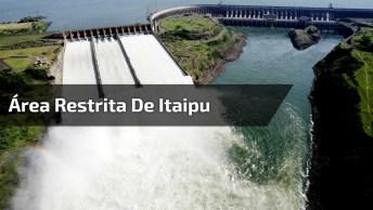 Área Restrita De Itaipu, Uma Visão Que Poucos Tem Acesso, Confira!
