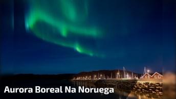 Aurora Boreal Na Noruega, Veja Que Lindo Fenômeno De Nosso Planeta!