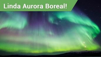 Aurora Boreal, Um Fenômeno Fantástico E Misterioso!