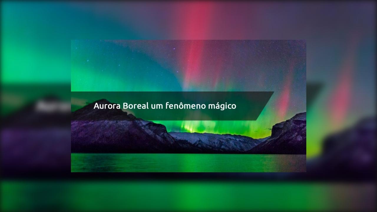Aurora Boreal um fenômeno magico que encanta os olhos de quem vê