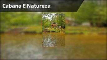 Cabana A Beira De Um Rio Rodeada Por Natureza, Veja Que Coisa Mais Linda!