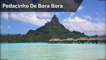 Conheça Um Pedacinho De Bora Bora, Um Pedaço Do Paraíso Na Terra!