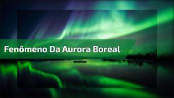 Fenômeno Da Aurora Boreal, As Imagens São Simplesmente Mágicas!