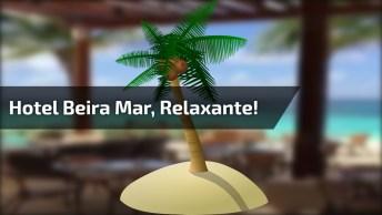 Hotel A Beira Mar Rodeado Por Natureza, Nada Mais Relaxante!