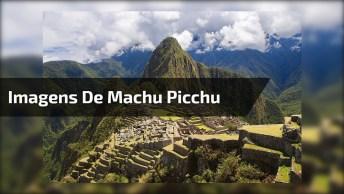 Imagens Do Machu Picchu, Diretamente Do Peru, Confira E Compartilhe!