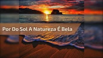 Imagens Do Por Do Sol Mostrando O Quanto A Natureza É Linda!