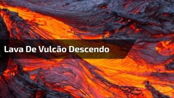 Lava De Vulcão Descendo Pela Natureza, Um Fenômeno Que Não Para Entender!