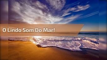 Lindo Barulho Das Ondas Do Mar, A Calma E Serenidade Da Mãe Natureza!