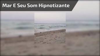 Mar E Seu Som Hipnotizante, Que Nos Passa Paz, E Tranquilidade!