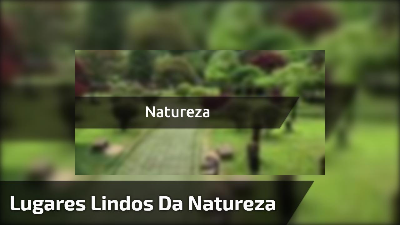 Lugares lindos da natureza