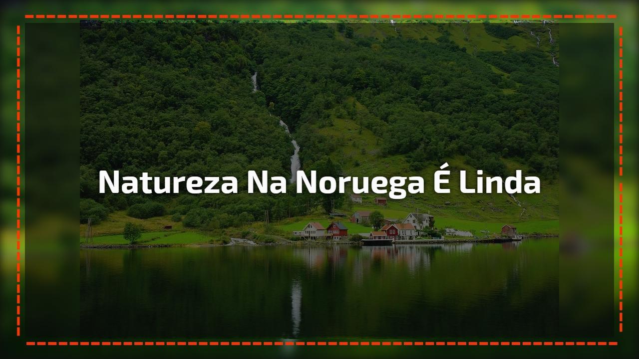 Natureza na Noruega é linda