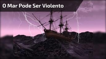O Mar Pode Ser Bem Violento, Por Isso Nunca Confie Nele!