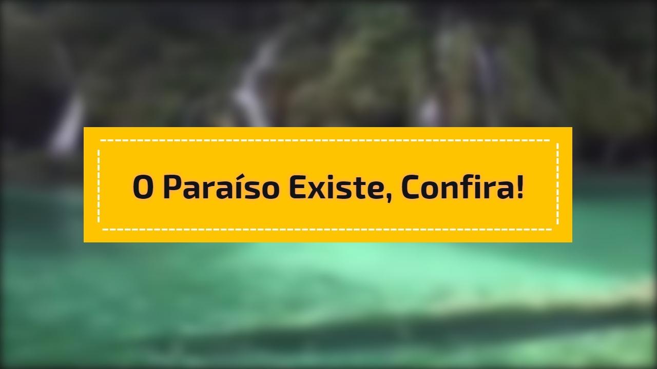 O paraíso existe, confira!