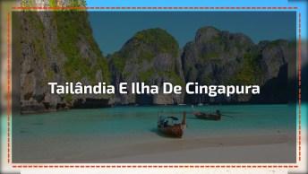 Tailândia E Ilha De Cingapura - Sul Da Ásia E Suas Maravilhas!