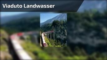 Viaduto Landwasser, Filisur Na Suíça, Um Lugar Maravilhoso!