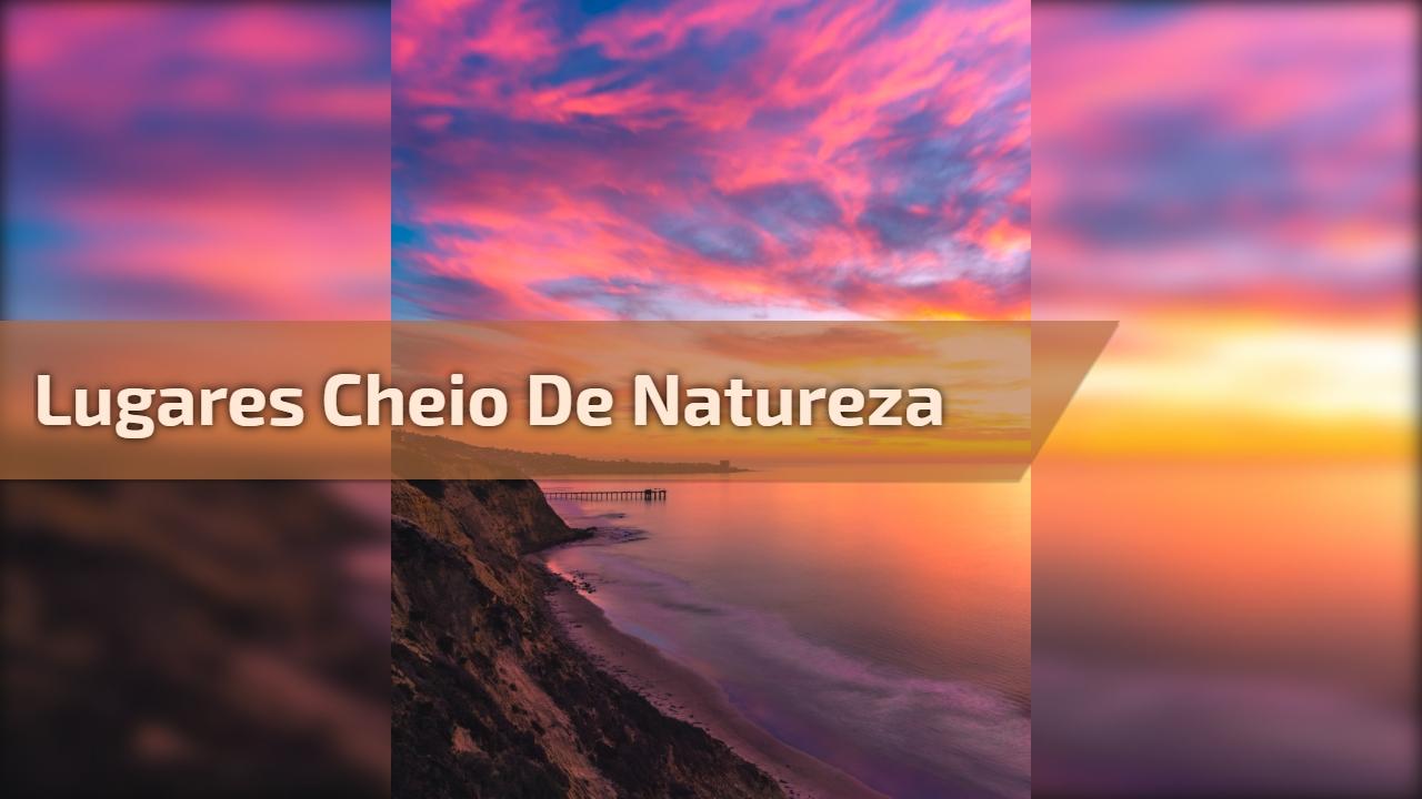 Lugares cheio de natureza