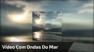 Vídeo Com Ondas Do Mar, Não Tem Nada Mais Relaxante Do Que Este Som!