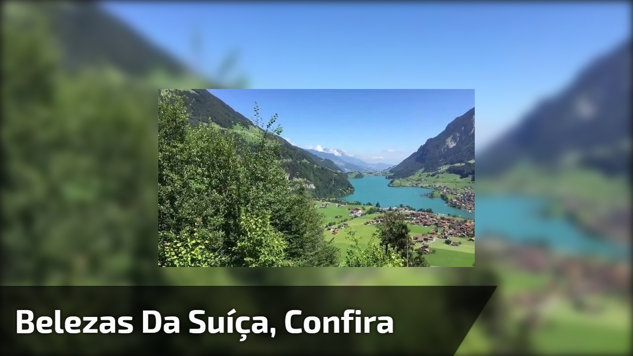 Belezas da Suíça, confira