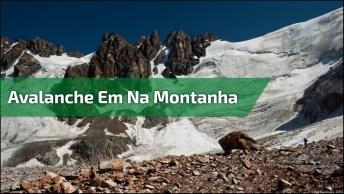 Vídeo Mostrando Avalanche Em Uma Montanha, Olha Só Que Impressionante!