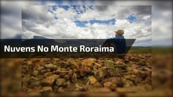 Vídeo Mostrando O Movimento Das Nuvens No Monte Roraima, Olha Só Que Lindo!