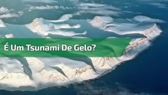 Você Já Viu Este Fenômeno Da Natureza? É Um Tsunami De Gelo!