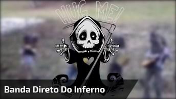 Banda Direto Do Inferno, Envie Para Algum Amigo Que Tem Medo, Hahaha!