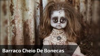 Barraco Cheio De Bonecas Velhas, Simplesmente Assustador, Confira!