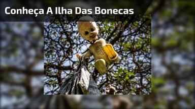 Conheça A Ilha Das Bonecas Em Xochimilco México, Simplesmente Assustador!