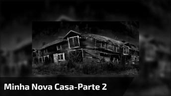 Contos De Terror - Minha Nova Casa-Parte 2, Uma História Baseada Em Fatos Reais!