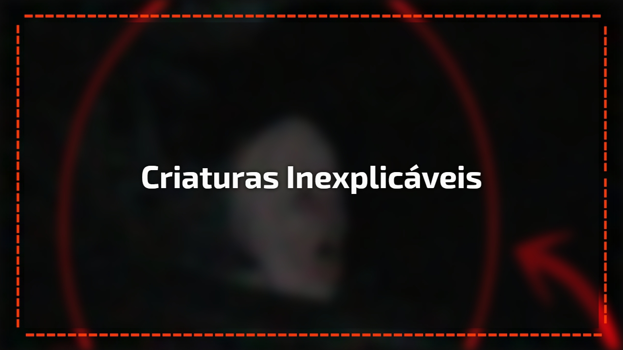 Criaturas inexplicáveis