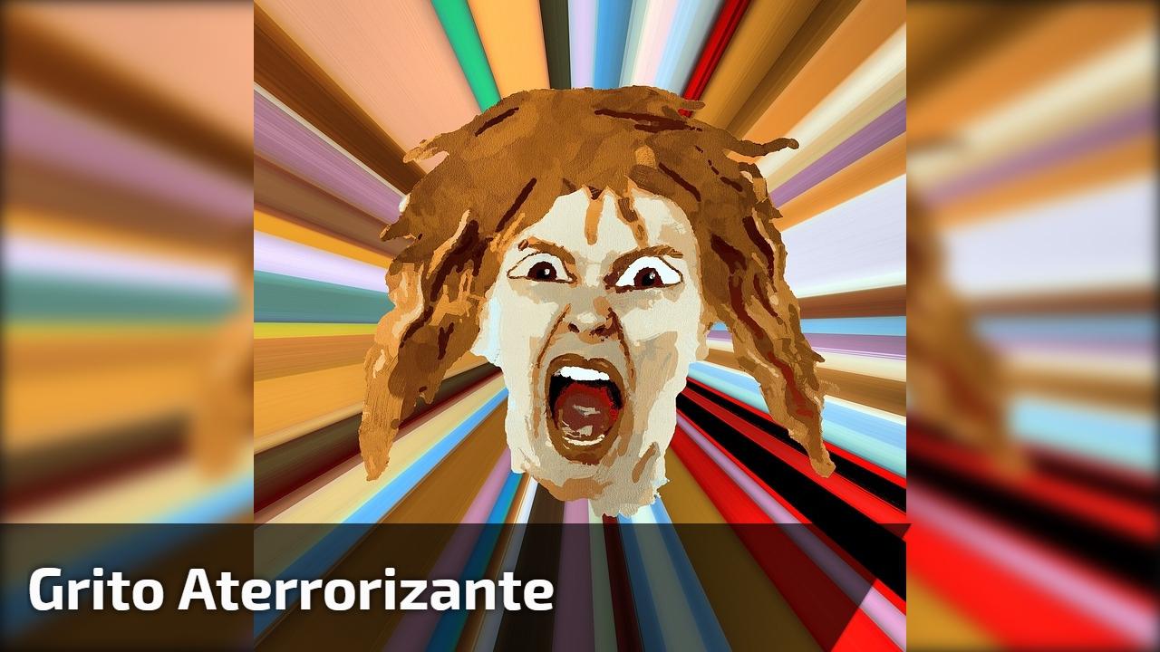Grito aterrorizante