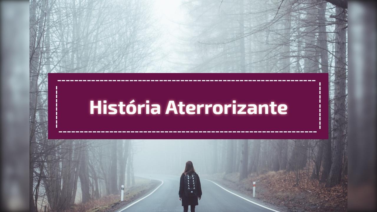 História aterrorizante