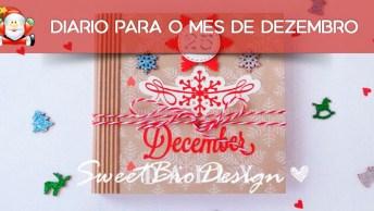 Faça Um Diário Para O Mês De Dezembro E Guarde Lembranças Até Chegar O Natal!
