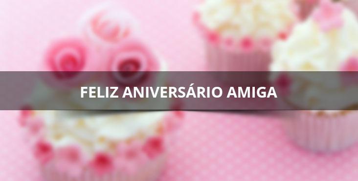 Mensagem de aniversário para amiga especial, parabéns amiga!