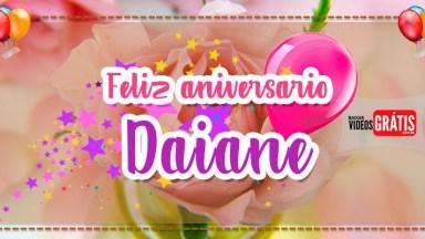 Feliz Aniversário Daiane - Vídeo De Aniversário Para Daiane, Baixe Agora!