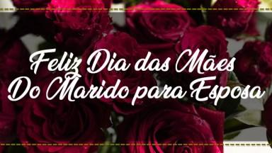 Feliz Dia Das Do Marido Para Esposa - Feliz Dia Das Mães, Meu Amor!