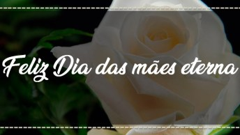 Feliz Dia Das Mães Eterna - Elas Sempre Estarão Eternas No Coração Dos Filhos!