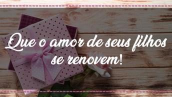 Feliz Dia Das Mães Guerreira E Amiga - Que O Amor De Seus Filhos Se Renovem!