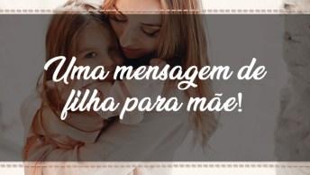 Feliz Dia Das Mães Homenagem - Uma Mensagem De Filha Para Mãe!
