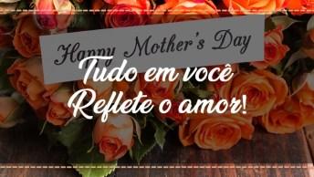 Feliz Dia Das Mães Para Esposa - Tudo Em Você Reflete O Amor!