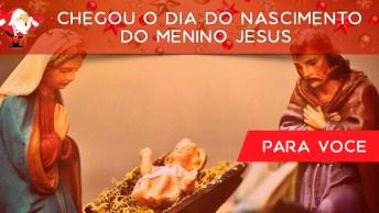 Feliz Natal! Chegou O Dia Do Nascimento Do Menino Jesus, Deus Abençoe A Todos!